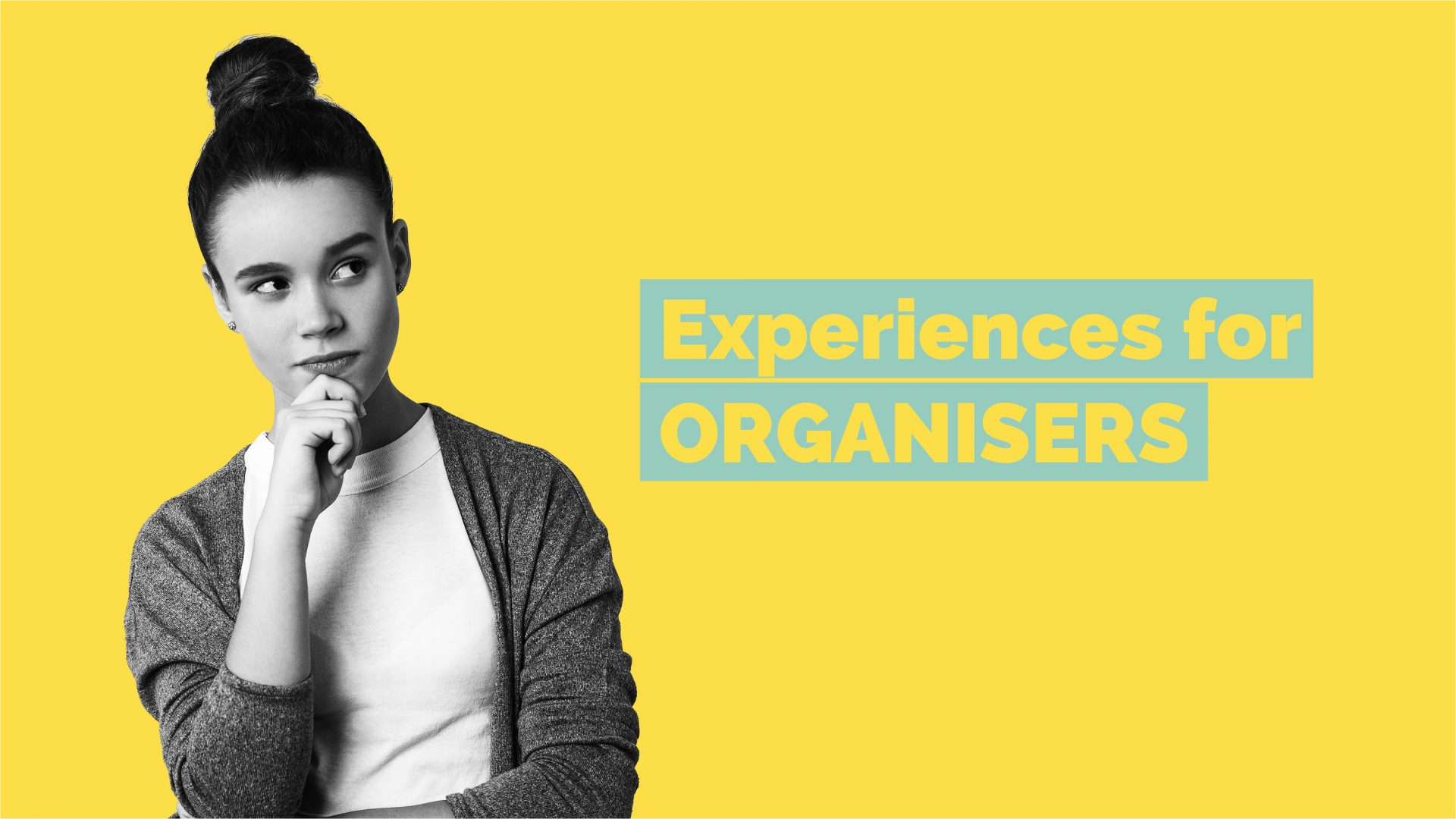 Woman thinking with hand on chin. Text over image says: Experiences for Organisers.